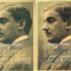 Eugen Simionescu - E. LOVINESCU, SCEPTICUL MANTUIT VOL. 1, 2 - Studiu literar