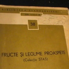 FRUCTE SI LEGUME PROASPETE [COL. STAS]-BIBLIOTECA STANDARDIZARII-318 PG-, Alta editura