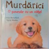 MURDARICI, O POVESTE CU UN CATEL de MOIRA BUTTERFIELD, ILUSTRATII de SIMON MEMDEZ, 2017 - Carte de povesti