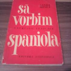 SA VORBIM SPANIOLA-SANDA MINEA EDITURA STIINTIFICA 1965/211 PAGINI - Curs Limba Spaniola