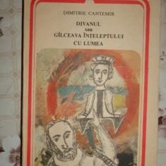 Divanul sau galceava inteleptului cu lumea 400pagini- Dimitrie Cantemir