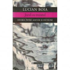 Jocul cu trecutul. Istoria intre adevar si fictiune - Lucian Boia - Carte Filosofie