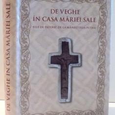 DE VEGHE IN CASA MARIEI SALE, FILE DE PATERIC DE LA MANASTIREA PUTNA, 2017 - Carti Crestinism