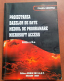 Proiectarea Bazelor de Date. Mediul de Programare  Microsoft Access - C. Carstea, Alta editura
