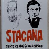 MIRON COSTIN - STACANA: TRIPTIC CU AHOE SI TOMA CARAGIU(2009/dedicatie-autograf)