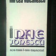 Mircea Vulcanescu - Nae Ionescu asa cum l-am cunoscut (Editura Humanitas, 1992) - Filosofie