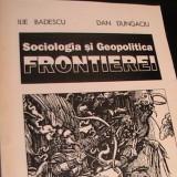 SOCIOLOGIA SI GEOPOLITICA FRONTIEREI-ILIE BADESCU-DAN DUNGACIU-VOL2-357 PG A 4- - Carte Sociologie