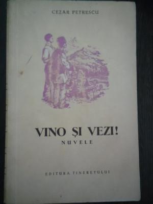 VINO SI VEZI ! - Cezar Petrescu - Ilustratii: Radu Viorel -  1954, 393 p. foto