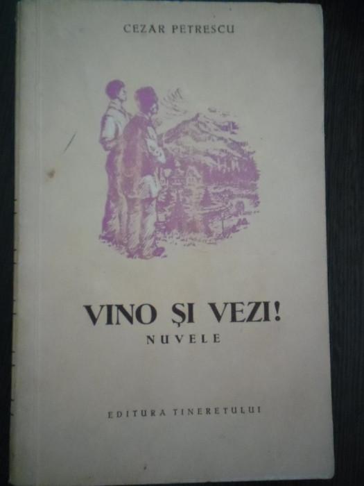 VINO SI VEZI ! - Cezar Petrescu - Ilustratii: Radu Viorel -  1954, 393 p.