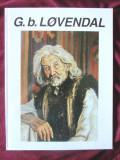 """""""G. b. LOVENDAL (1897 - 1964)"""", Coord. Corina Firuta si Cori Simona Ion, 2000"""