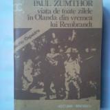 (C342) PAUL ZUMTHOR - VIATA DE TOATE ZILELE IN OLANDA DIN VREMEA LUI REMBRANDT