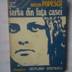 (C342) MIRCEA POPESCU - IARBA DIN FATA CASEI - Roman