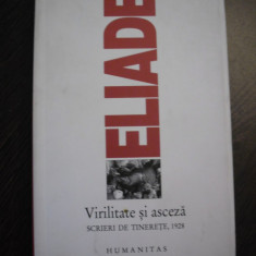 VIRILITATE SI ASCEZA * Scrieri de Tinerete, 1928 - Mircea Eliade - Humanitas