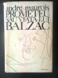 Andre Maurois - Prometeu sau Viata lui Balzac (Editura Univers, 1972)