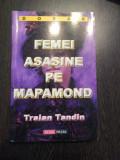 FEMEI ASASINE PE MAPAMOND - Traian Tandin - AldoPress, 2005, 455 p., Alta editura