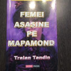 FEMEI ASASINE PE MAPAMOND - Traian Tandin - AldoPress, 2005, 455 p.