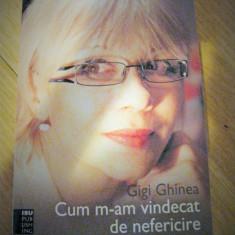 Gigi Ghinea- Cum m-am vindecat de nefericire - Carte dezvoltare personala