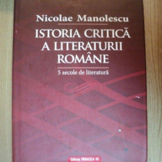 ISTORIA CRITICA A LITERATURII ROMANE . 5 SECOLE DE LITERATURA de NICOLAE MANOLESCU, 2008