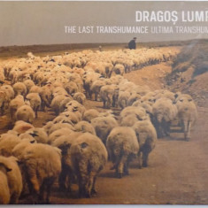 ULTIMA TRANSHUMANTA / THE LAST TRANSHUMANCE de DRAGOS LUMPAN, Bucuresti 2011, DEDICATIE * - Carte Fabule