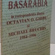 BASARABIA IN CORESPONDENTA DINTRE OCTAVIAN O. GHIBU SI MICHAEL BRUCHIS 1984-1996, 1998 - Istorie