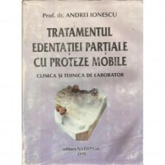 Tratamentul edentatiei partiale cu proteze mobile. Clinica si tehnica de laborator - Prof. Dr. Andrei Ionescu