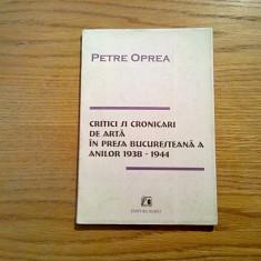 PETRE OPREA (autograf) - Critici si Cronicari de Arta in Presa Bucuresteana - Carte Istoria artei