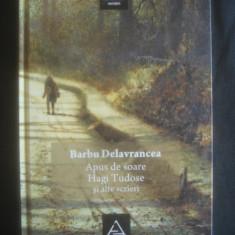 BARBU DELAVRANCEA - APUS DE SOARE * HAGI TUDOSE SI ALTE SCRIERI - Roman
