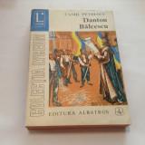 .DANTON ,BALCESCU de CAMIL PETRESCU ,R12, Alta editura