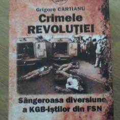 Crimele Revolutiei Sangeroasa Diversiune A Kgb-istilor Din Fs - Grigore Cartianu, 398634 - Carte Istorie