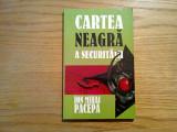 CARTEA NEAGRA A SECURITATII  * vol. II - Ion Mihai Pacepa  - 1999, 154 p., Alta editura