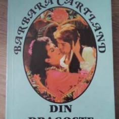 Din Dragoste - Barbara Cartland, 398801 - Roman dragoste