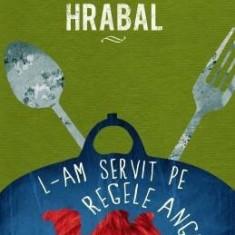 L-am servit pe regele Angliei - de Bohumil Hrabal