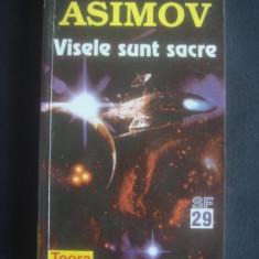 ISAAC ASIMOV - VISELE SUNT SACRE - Carte SF