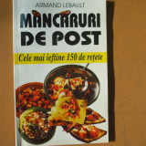Mancaruri de post cele mai ieftine 150 retete A. Lebault Bucuresti 1998