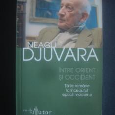 NEAGU DJUVARA - INTRE ORIENT SI OCCIDENT - Istorie
