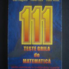 IOAN ODAGESCU - 111 TESTE GRILA DE MATEMATICA PENTRU ADMITEREA IN INVATAMANTUL