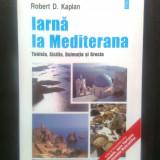 Robert D. Kaplan - Iarna la Mediterana - Tunisia, Sicilia, Dalmatia si Grecia - Carte de calatorie