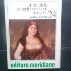 """Andrei Cornea - """"Primitivii"""" picturii romanesti moderne (Meridiane, 1980)"""