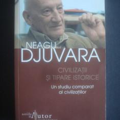 NEAGU DJUVARA - CIVILIZATII SI TIPARE ISTORICE - Istorie