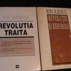 REVOLUTIA TRAITA+REVOLUTIA SI REFORMA-ION ILIESCU- - Carte Istorie