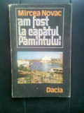 Mircea Novac - Am fost la capatul Pamantului (Editura Dacia, 1983)