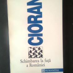 Emil Cioran - Schimbarea la fata a Romaniei (Editura Humanitas, 1992) - Carte Filosofie