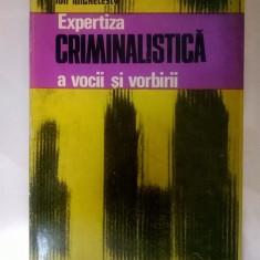 Ion Anghelescu - Expertiza criminalistica a vocii si vorbirii