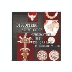 Carte:Descoperiri arheologice si numismatice la est de Carpati s V-XI - Arheologie