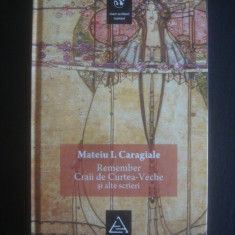 MATEIU I. CARAGIALE - REMEMBER, CRAII DE CURTEA VECHE SI ALTE SCRIERI