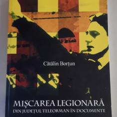 MISCAREA LEGIONARA DIN JUDETUL TELEORMAN IN DOCUMENTE - CATALIN BORTUN - Istorie