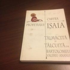 CARTEA PROFETULUI ISAIA TALMACITA SI TALCUITA DE BARTOLOMEU VALERIU ANANIA - Carti ortodoxe