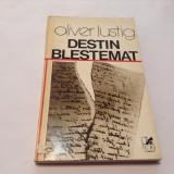 OLIVER LUSTIG - DESTIN BLESTEMAT, R21 - Roman, Anul publicarii: 1980