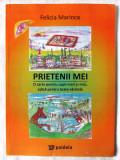 """""""PRIETENII MEI. O carte pentru copii mari si mici..."""", Felicia Marinca, 2010, Alta editura"""