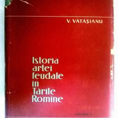 V. Vatasianu - Istoria artei feudale in Tarile Romane vol. I - Carte Istoria artei